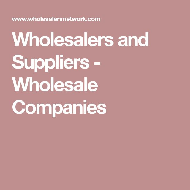 Wholesalers and Suppliers - Wholesale Companies