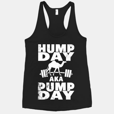 You know what wednesday means. It's not just hump day, it's pump day! Get your body fit on hump day with this awesome shirt. Love this one!