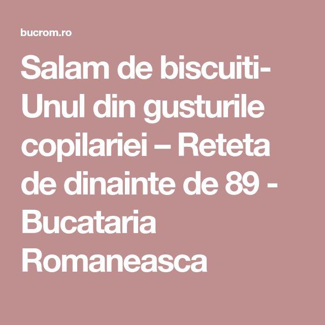 Salam de biscuiti- Unul din gusturile copilariei – Reteta de dinainte de 89 - Bucataria Romaneasca