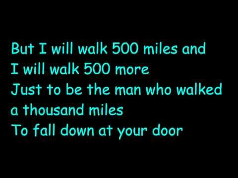 The Proclaimers - 500 miles (I gonna be) lyrics. I saw this advertised on tv when I was 8 and fell in love with it. To this day it is still one of my favorite songs.