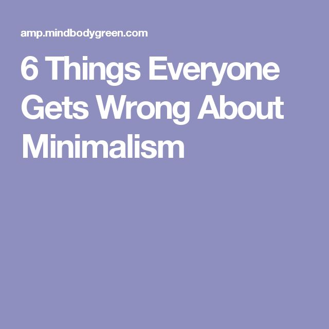 6 Things Everyone Gets Wrong About Minimalism