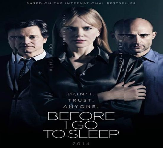 "Before I Go to Sleep ""No confíes en nadie""A woman wakes up every day, remembering nothing as a result of a traumatic accident in her past. One day, new terrifying truths emerge that force her to question everyone around her."