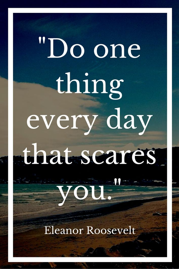 Do one thing every day that scares you. Quote by Eleanor Roosevelt. Click to see more quotes by Eleanor Roosevelt, or save this pin to read later.