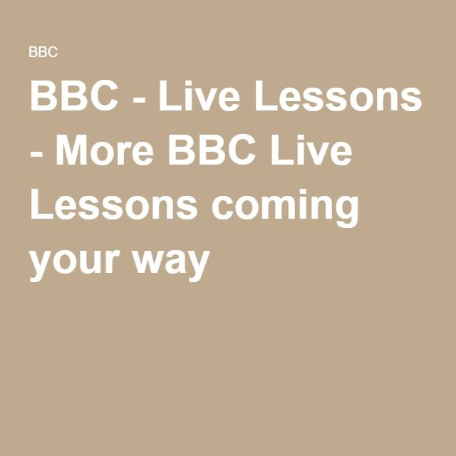 BBC - Live Lessons - More BBC Live Lessons coming your way