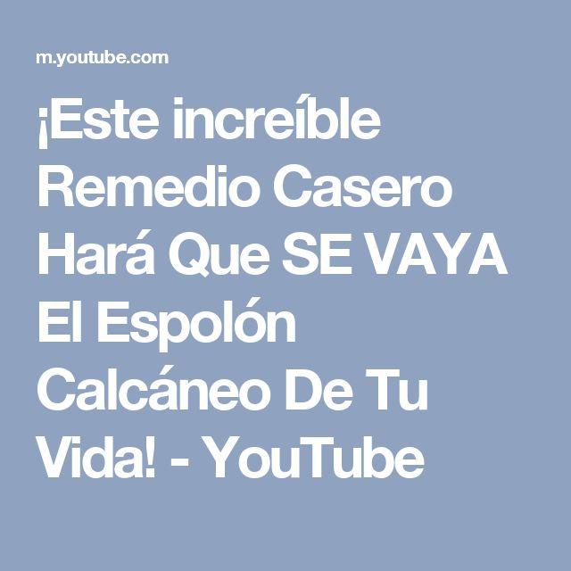 ¡Este increíble Remedio Casero Hará Que SE VAYA El Espolón Calcáneo De Tu Vida! - YouTube