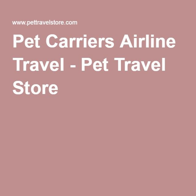 Pet Carriers Airline Travel - Pet Travel Store
