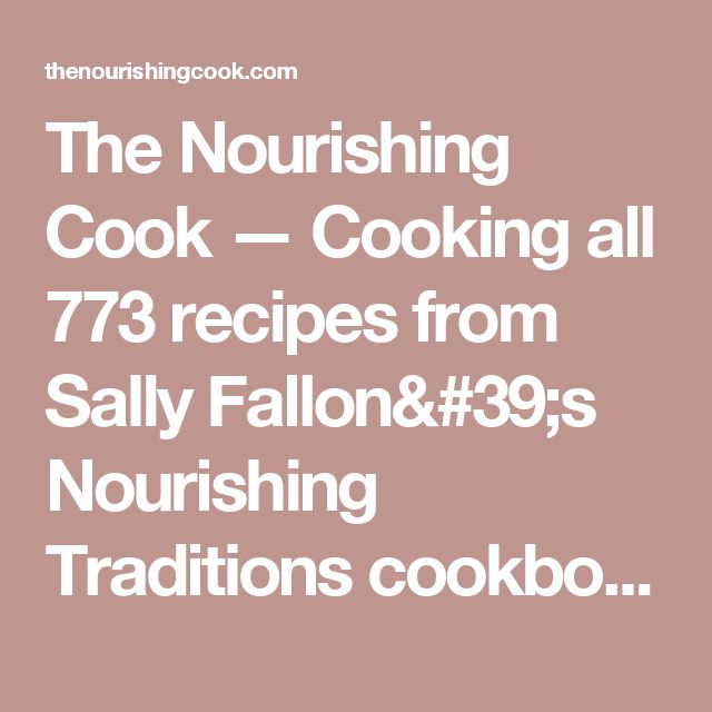 The Nourishing Cook — Cooking all 773 recipes from Sally Fallon's Nourishing Traditions cookbook