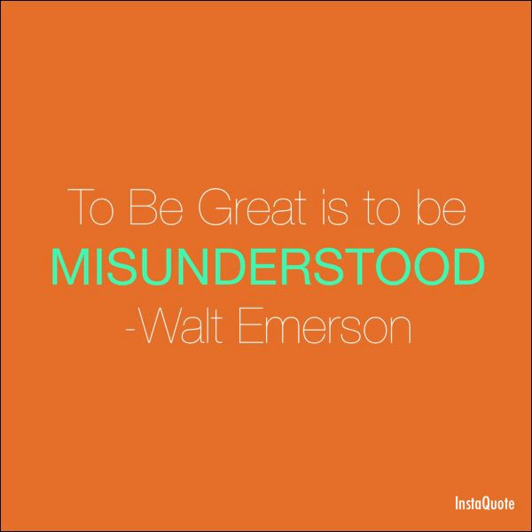 To be great is to be misunderstood essays