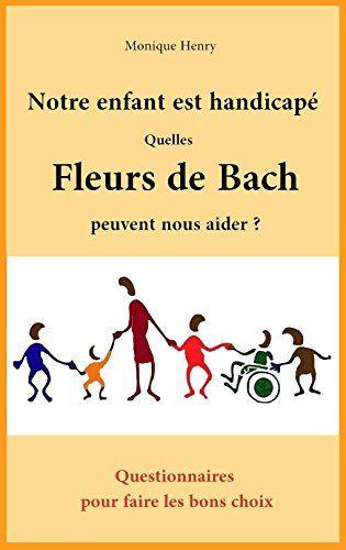 Notre enfant est handicapé. Quelles Fleurs de Bach peuvent nous aider?: Questionnaires pour faire les bons choix par [Henry, Monique]