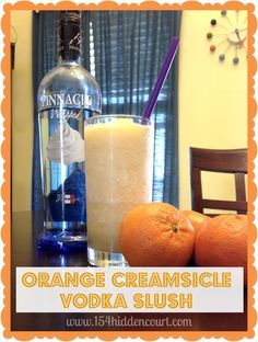 Orange Creamsicle Vodka Slushie WHAT YOU NEED: 1 cup of orange juice 1 cup of ice 1 shot of whipped cream flavored vodka (I like Pinnacle) 1 shot of triple sec 1 teaspoon of sugar WHAT YOU DO: Put all ingredients in the blender and blend to the desired slushy consistency. Enjoy!