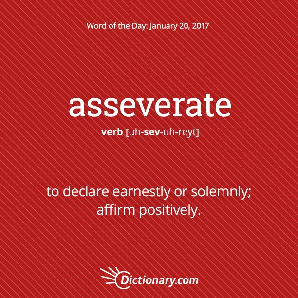 Dictionary.com's Word of the Day - asseverate - to declare earnestly or solemnly; affirm positively; aver.