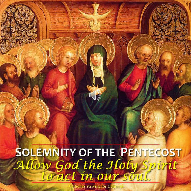 June 4, 2017: SOLEMNITY OF THE PENTECOST (A). Allow God the Holy Spirit to act in our soul. AV summary + full text OUTLINE Summary of today's readings - POINTS OF THE CATECHISM …~  Catholics Striving for Holiness