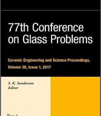77th Conference On Glass Problems: Volume 38 Issue 1: Ceramic Engineering And Science Proceedings PDF