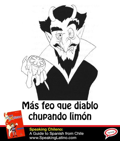 Más feo que diablo chupando limón | Literal translation: Uglier than the Devil sucking a lemon. Meaning: Really, really ugly. #SpanishSayings #Chile