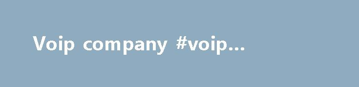 Voip company #voip #company http://netherlands.remmont.com/voip-company-voip-company/  # What our Customers say We ve experienced a ton of improved efficiencies and response times due to the installation. Our customer service response has improved dramatically. They integrate with all of our other systems, and without them it would be hard for us to manage what we do. It makes our job and having contact with the public that much easier. Dan Birbeck, Dallas County Hospital District Police…