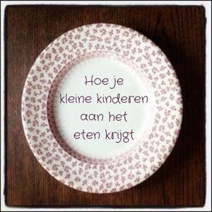 10 tips om je kids aan het eten te krijgen... En vergeet vooral tip 10 niet! #eten #kinderen  #leukmetkids