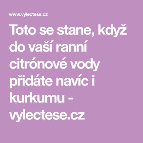 Toto se stane, když do vaší ranní citrónové vody přidáte navíc i kurkumu - vylectese.cz