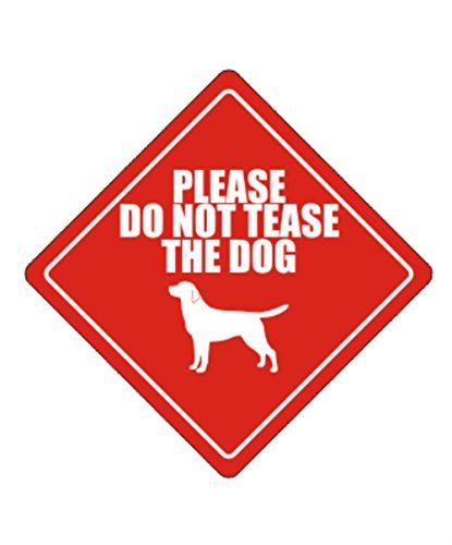 Idakoos  Please do not tease the dog Labrador Retriever  Dogs  Crossing Sign Reviews