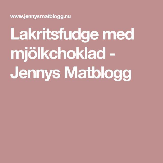 Lakritsfudge med mjölkchoklad - Jennys Matblogg
