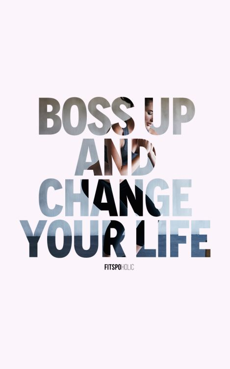 F I T S P O H O L I C Boss up - make a change - get up and just go for it! More fitspoholic wallpapers here