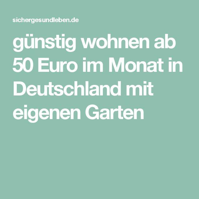 günstig wohnen ab 50 Euro im Monat in Deutschland mit eigenen Garten