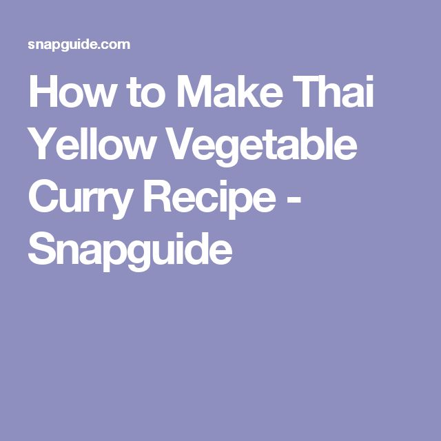 How to Make Thai Yellow Vegetable Curry Recipe - Snapguide