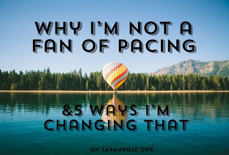 Why I'm Not a Fan of Pacing (and 5 Ways I'm Changing That!) on sarahrose.org