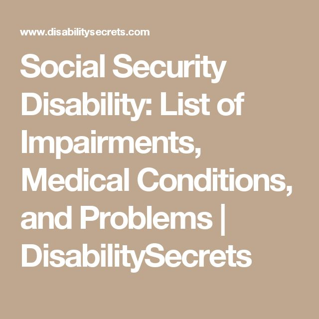Social Security Disability: List of Impairments, Medical Conditions, and Problems | DisabilitySecrets