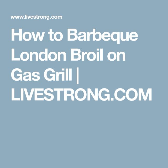 How to Barbeque London Broil on Gas Grill | LIVESTRONG.COM
