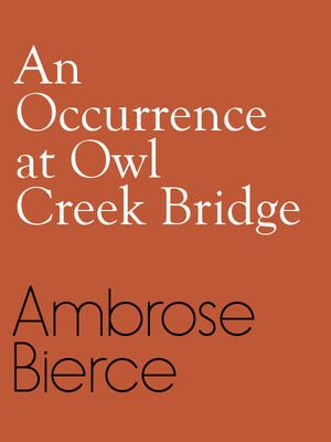 the passage of time in the novel an occurrence at owl creek bridge by ambrose bierce An occurrence at owl creek bridge by ambrose bierce, is a short story with a unique plot twist ambrose bierce uses time as a way.