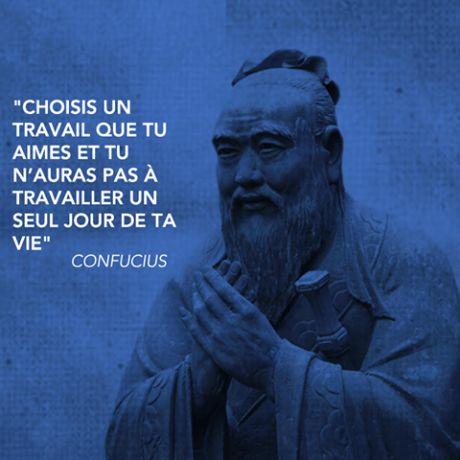 Choisis un travail que tu aimes et tu n'aimeras pas a travailler un seul jour de ta view. -Confucius.