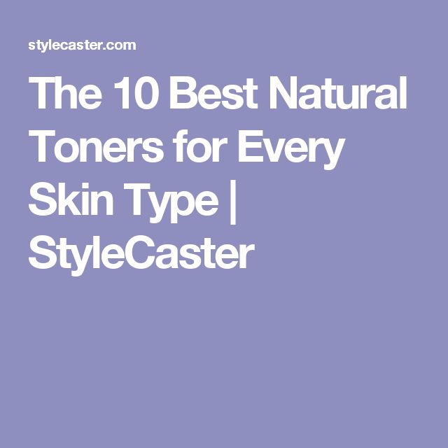 The 10 Best Natural Toners for Every Skin Type | StyleCaster