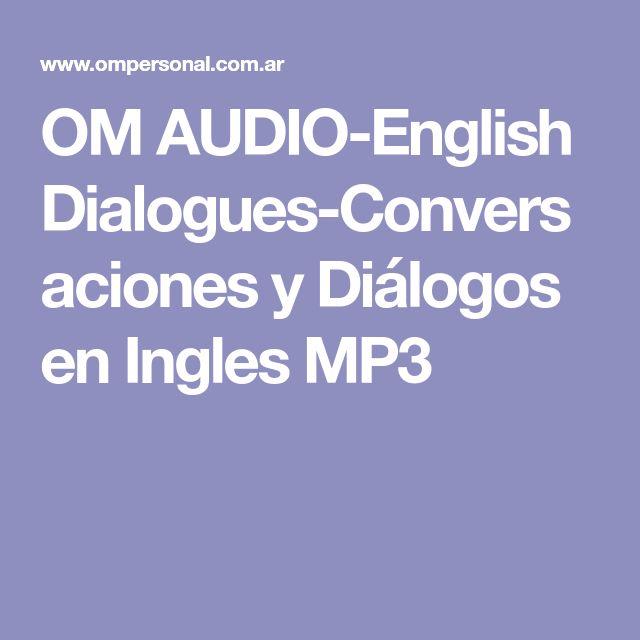 OM AUDIO-English Dialogues-Conversaciones y Diálogos en Ingles MP3
