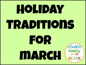 March Holiday Traditions for families: St. Patrick's Day, Dr. Seuss' Birthday (Read Across America Day) (@Jenn Rian (Coolest Family on the Block) http://www.coolestfamilyontheblock.com)
