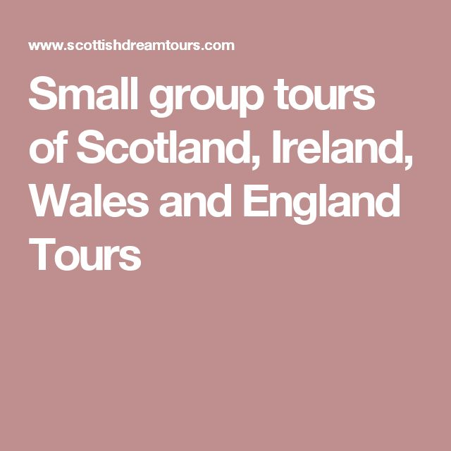 Small group tours of Scotland, Ireland, Wales and England Tours