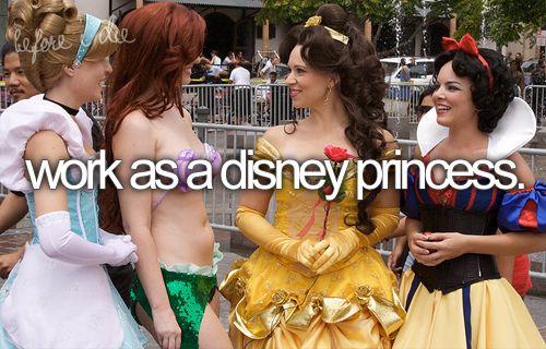 Work as a Disney Princess.