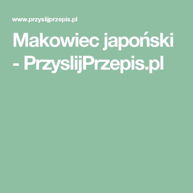 Makowiec japoński - PrzyslijPrzepis.pl