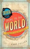 The Trivia Lover's Guide to the World: Geography for the Lost and Found | Gary Fuller