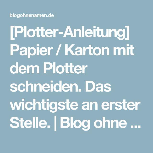 [Plotter-Anleitung] Papier / Karton mit dem Plotter schneiden. Das wichtigste an erster Stelle. | Blog ohne Namen