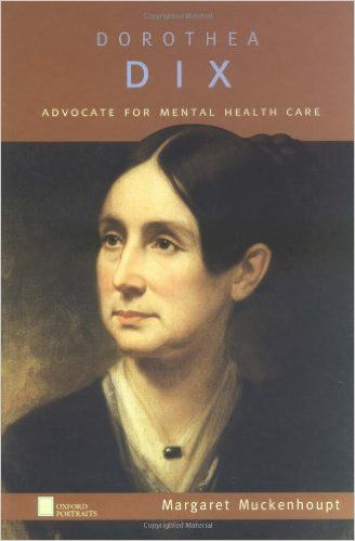 Dorothea Dix : Advocate for Mental Health Care	Muckenhoupt, Margaret	9780195129212 Women social reformers--United States--Biography--Juvenile literature Mentally ill--Care--United States--History--Juvenile literature