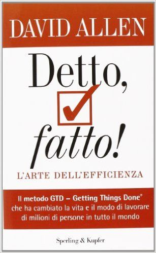 Amazon.it: Detto, fatto! L'arte dell'efficienza - David Allen, D. Fasic, A. Mazza - Libri