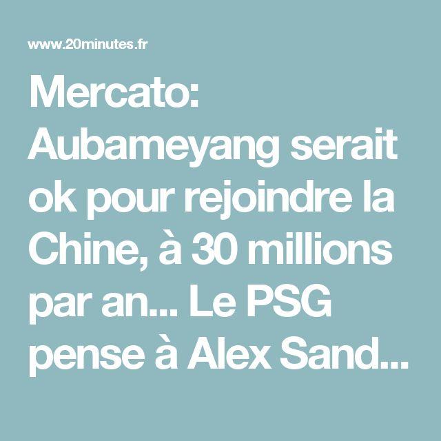 Mercato: Aubameyang serait ok pour rejoindre la Chine, à 30 millions par an... Le PSG pense à Alex Sandro... Suivez le live avec nous