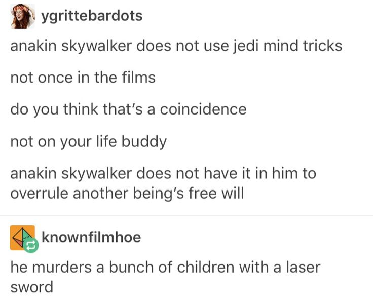 """Anakin Skywalker does not have it in him to overrule another being's free."" ""He murders a bunch of children with a laser sword."""