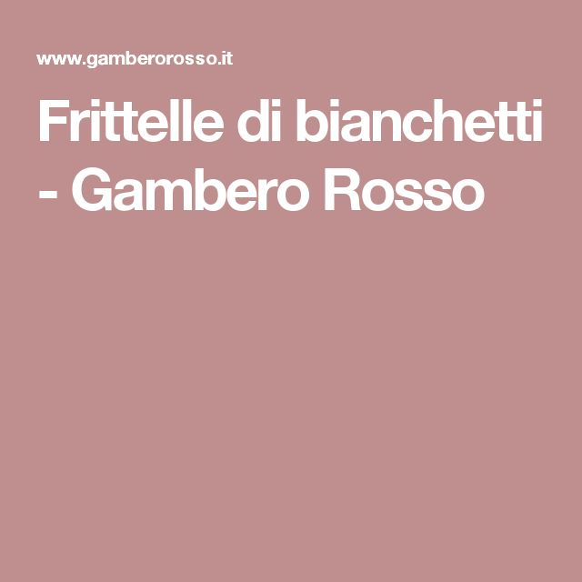 Frittelle di bianchetti - Gambero Rosso