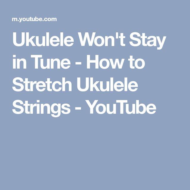 Ukulele Won't Stay in Tune - How to Stretch Ukulele Strings - YouTube