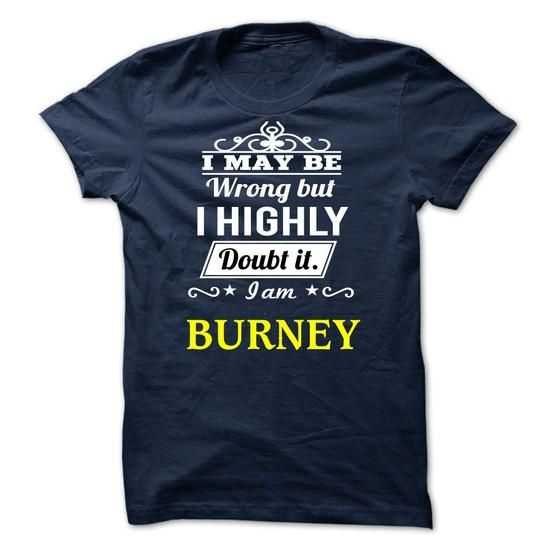 BURNEY - I may be Team - #gift for men #gift bags. CHEAP PRICE => https://www.sunfrog.com/Valentines/BURNEY--I-may-be-Team.html?68278