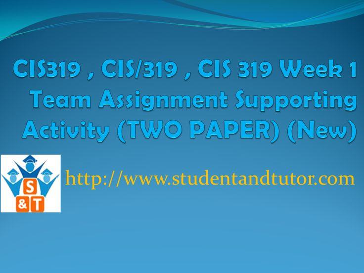 CIS319 , CIS/319 , CIS 319 Week 1 Team Assignment Supporting Activity (TWO PAPER) (New)