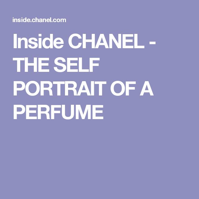 Inside CHANEL - THE SELF PORTRAIT OF A PERFUME
