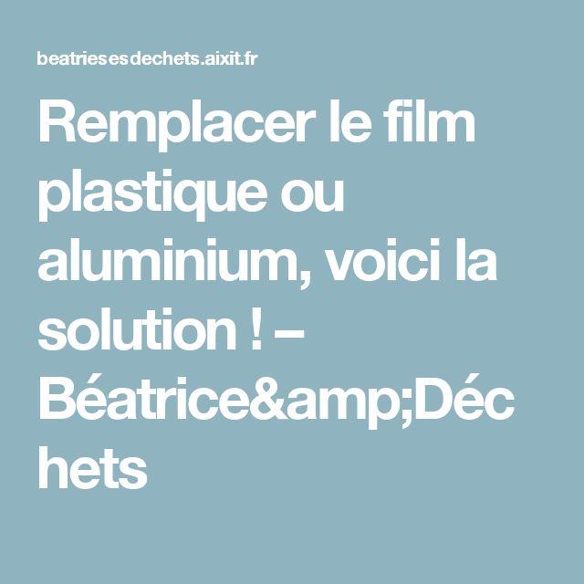 Remplacer le film plastique ou aluminium, voici la solution ! – Béatrice&Déchets