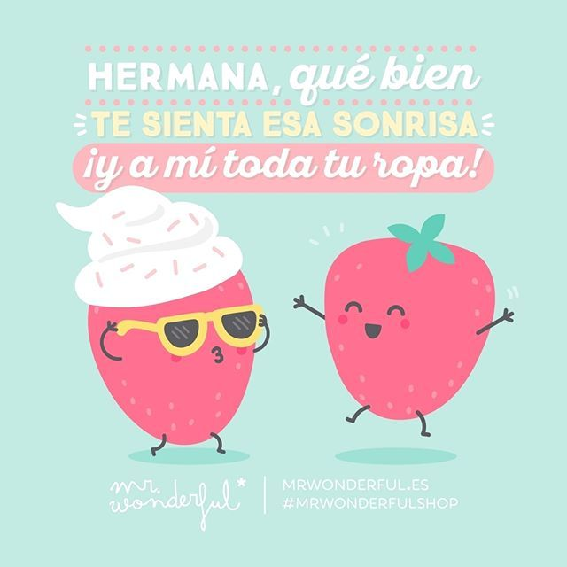 Para esas hermanas de sangre y de ropa. ¿Quién tiene una? Sister, that smile looks so good on you, and all your clothes look so good on me! For blood and fashion sisters. #mrwonderfulshop #quotes #sister #strawberry #clothes
